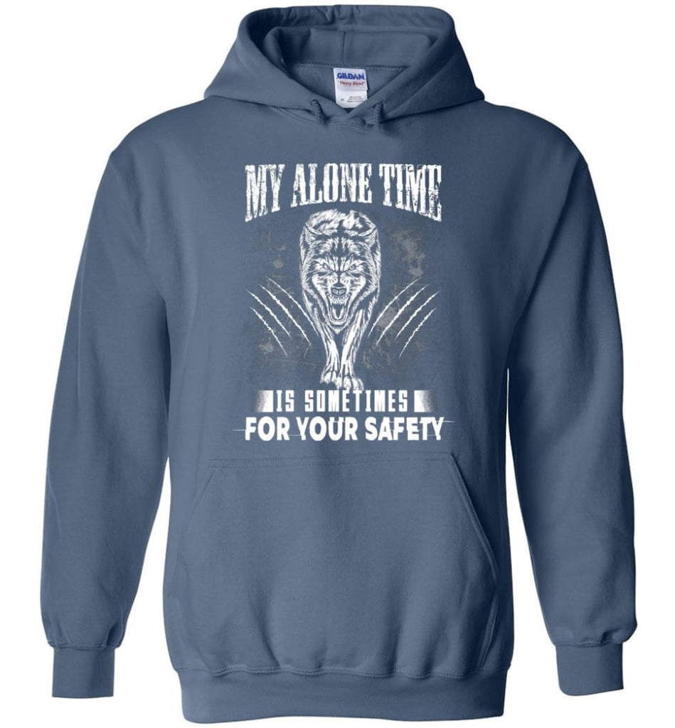 My Alone Time Is Sometimes For Your Safety Shirt Sweatshirt Hoodie Wolfs - Hoodie - Indigo Blue / M