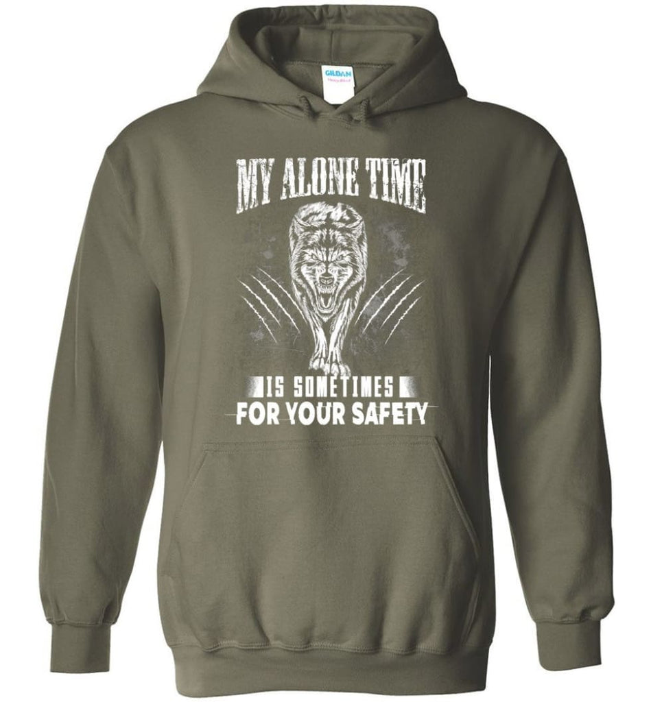 My Alone Time Is Sometimes For Your Safety Shirt Sweatshirt Hoodie Wolfs - Hoodie - Military Green / M