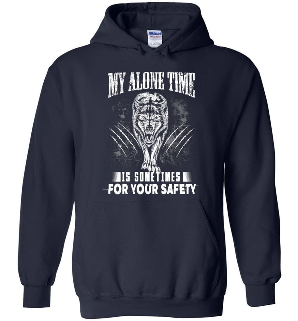 My Alone Time Is Sometimes For Your Safety Shirt Sweatshirt Hoodie Wolfs - Hoodie - Navy / M