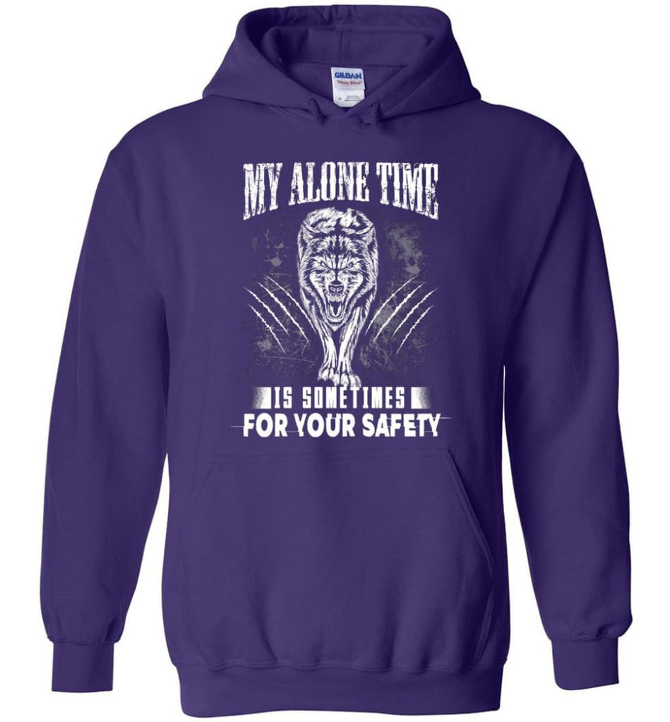My Alone Time Is Sometimes For Your Safety Shirt Sweatshirt Hoodie Wolfs - Hoodie - Purple / M