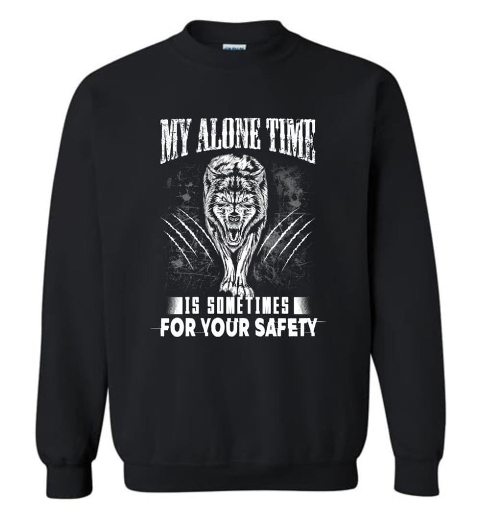 My Alone Time Is Sometimes For Your Safety Shirt Sweatshirt Hoodie Wolfs Sweatshirt - Black / M
