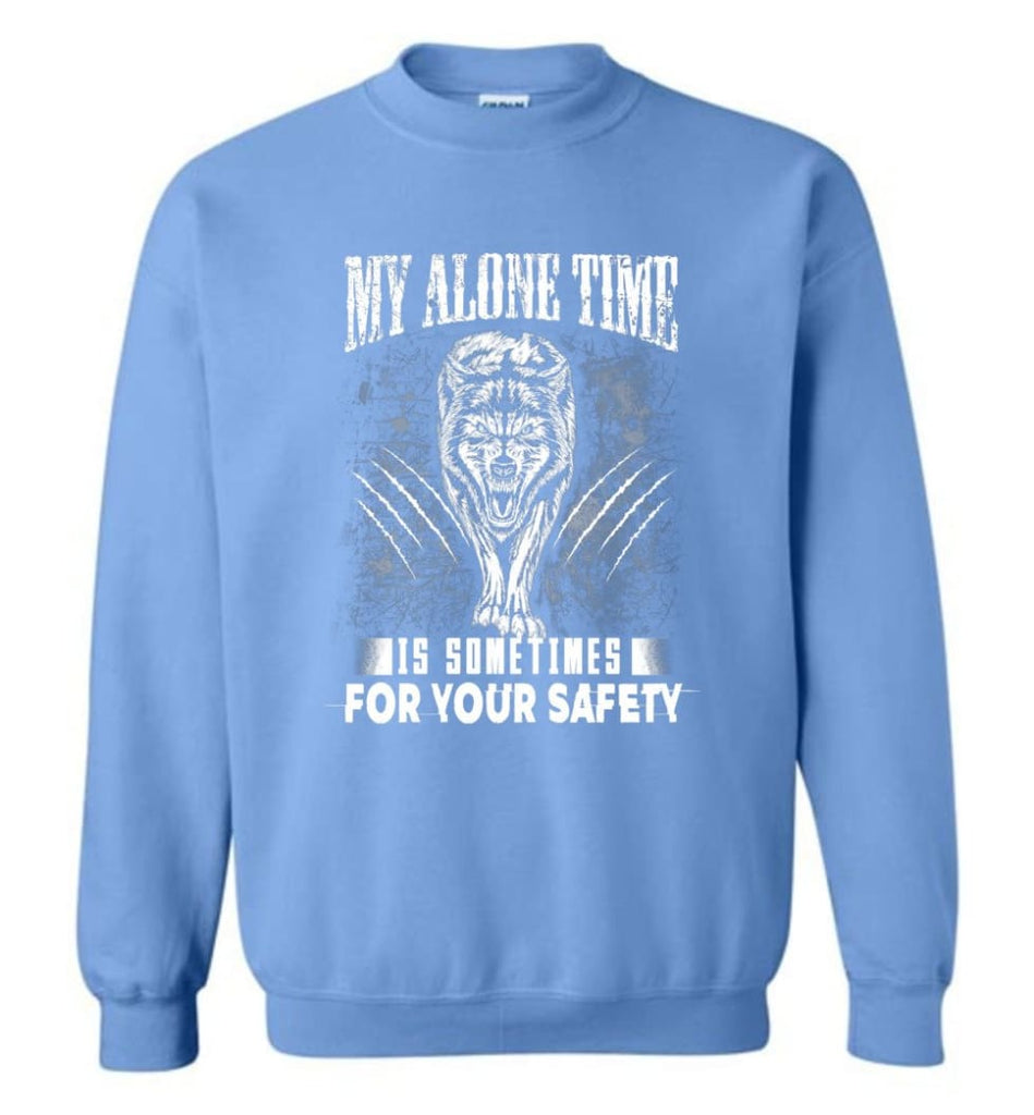 My Alone Time Is Sometimes For Your Safety Shirt Sweatshirt Hoodie Wolfs Sweatshirt - Carolina Blue / M