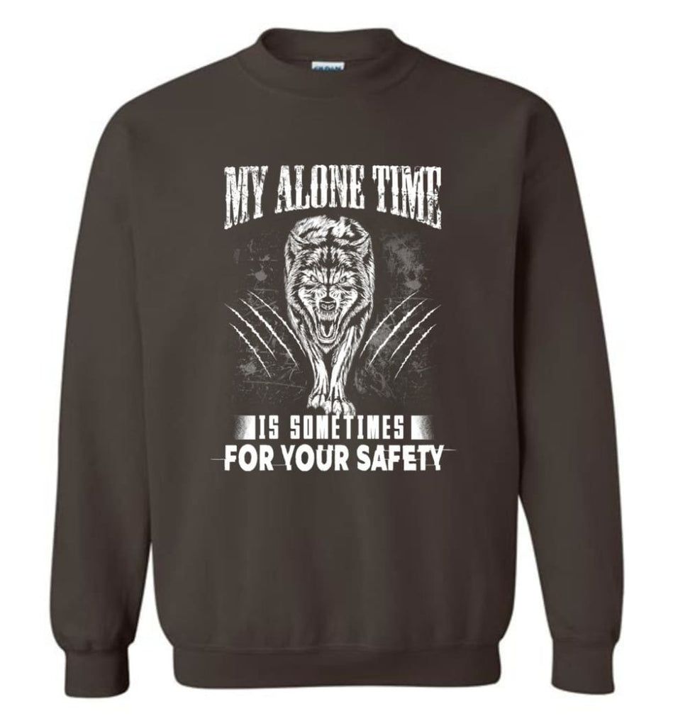 My Alone Time Is Sometimes For Your Safety Shirt Sweatshirt Hoodie Wolfs Sweatshirt - Dark Chocolate / M