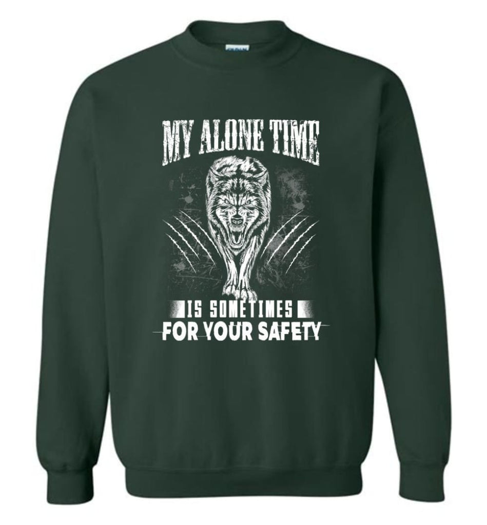 My Alone Time Is Sometimes For Your Safety Shirt Sweatshirt Hoodie Wolfs Sweatshirt - Forest Green / M