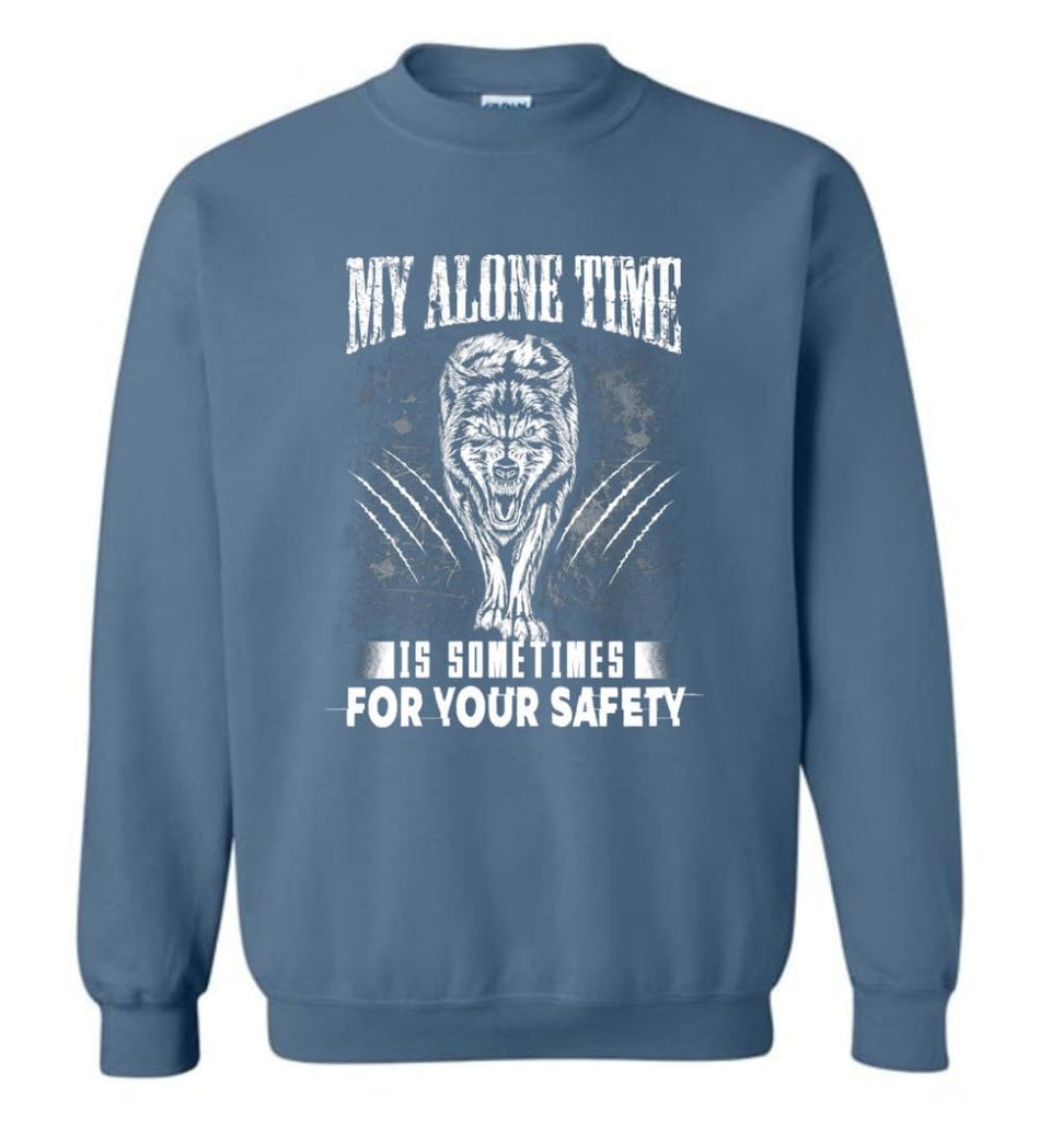 My Alone Time Is Sometimes For Your Safety Shirt Sweatshirt Hoodie Wolfs Sweatshirt - Indigo Blue / M