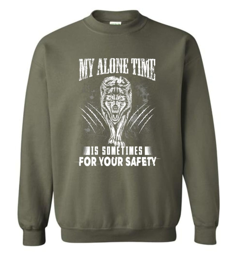 My Alone Time Is Sometimes For Your Safety Shirt Sweatshirt Hoodie Wolfs Sweatshirt - Military Green / M