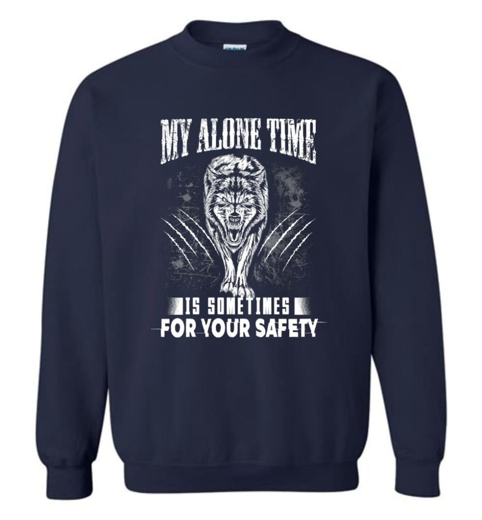My Alone Time Is Sometimes For Your Safety Shirt Sweatshirt Hoodie Wolfs Sweatshirt - Navy / M