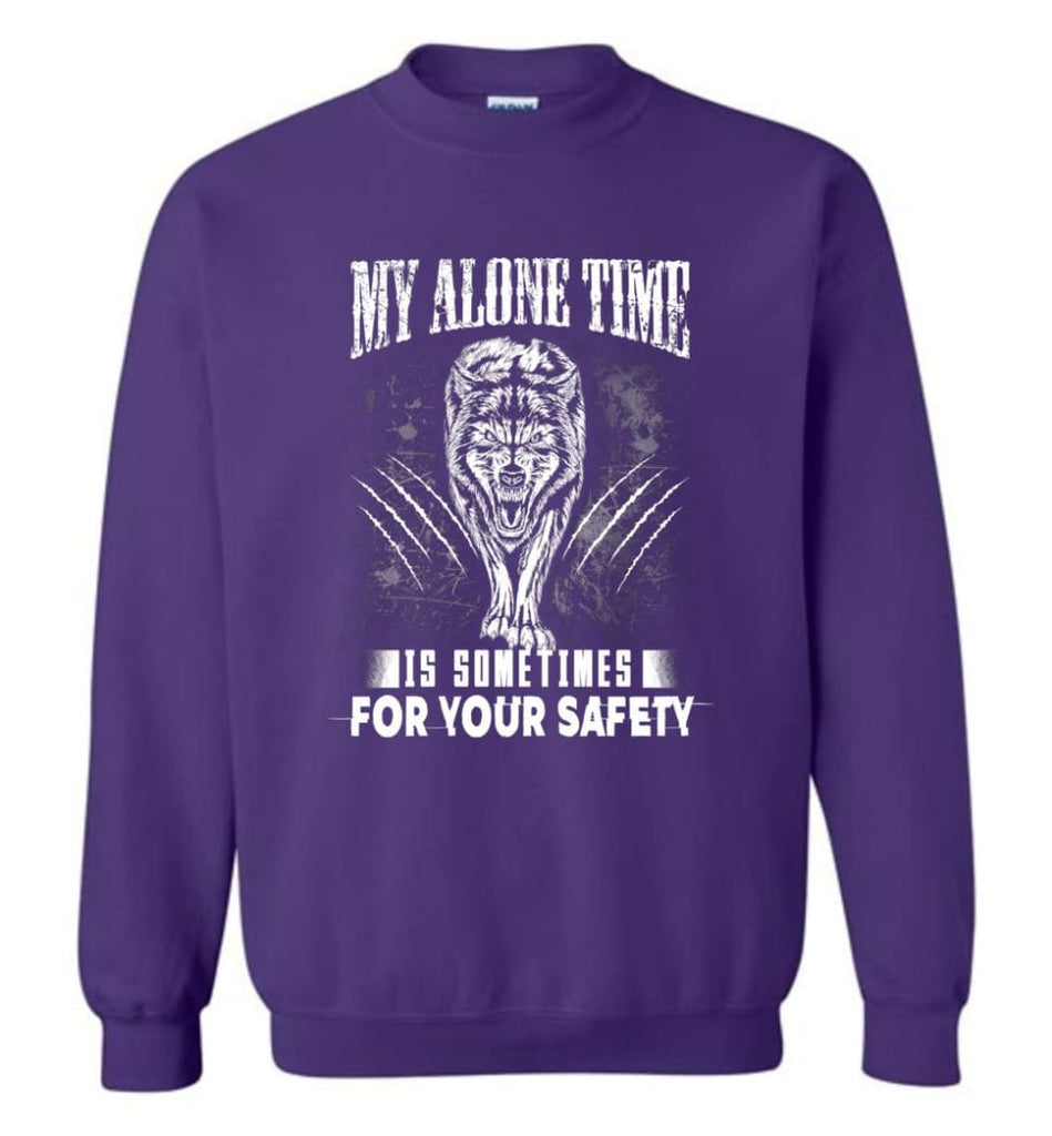 My Alone Time Is Sometimes For Your Safety Shirt Sweatshirt Hoodie Wolfs Sweatshirt - Purple / M