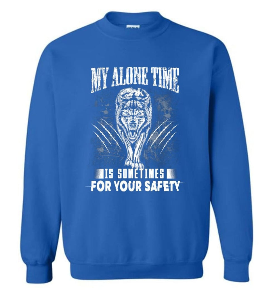 My Alone Time Is Sometimes For Your Safety Shirt Sweatshirt Hoodie Wolfs Sweatshirt - Royal / M