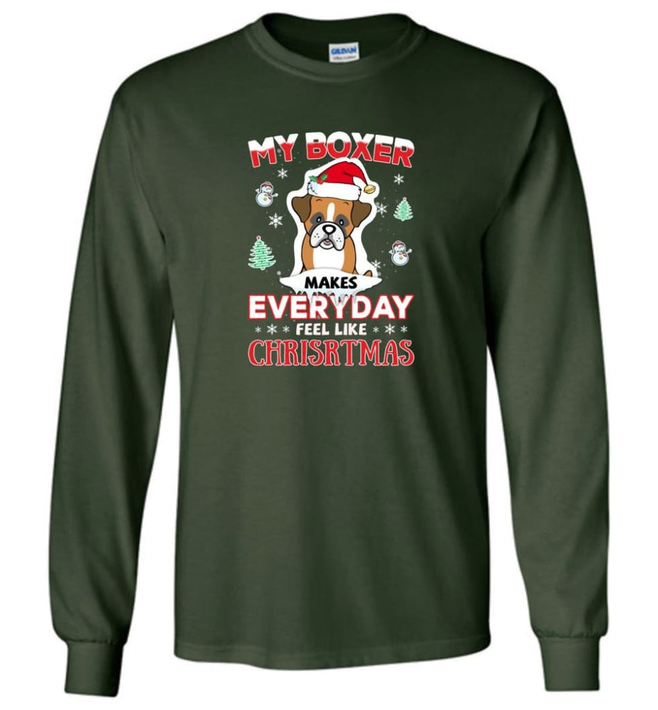 My Boxer Makes Everyday Feel Like Christmas Sweatshirt Hoodie Gift - Long Sleeve T-Shirt - Forest Green / M
