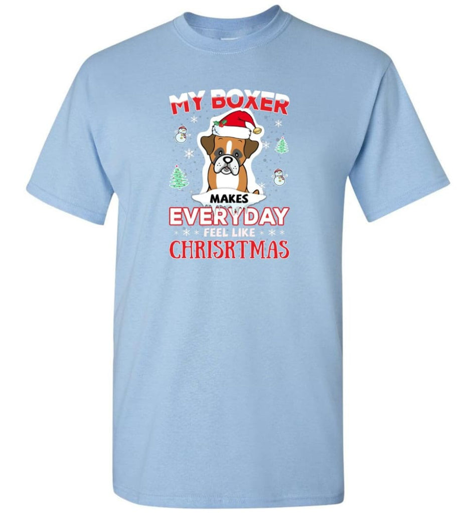 My Boxer Makes Everyday Feel Like Christmas Sweatshirt Hoodie Gift - T-Shirt - Light Blue / S