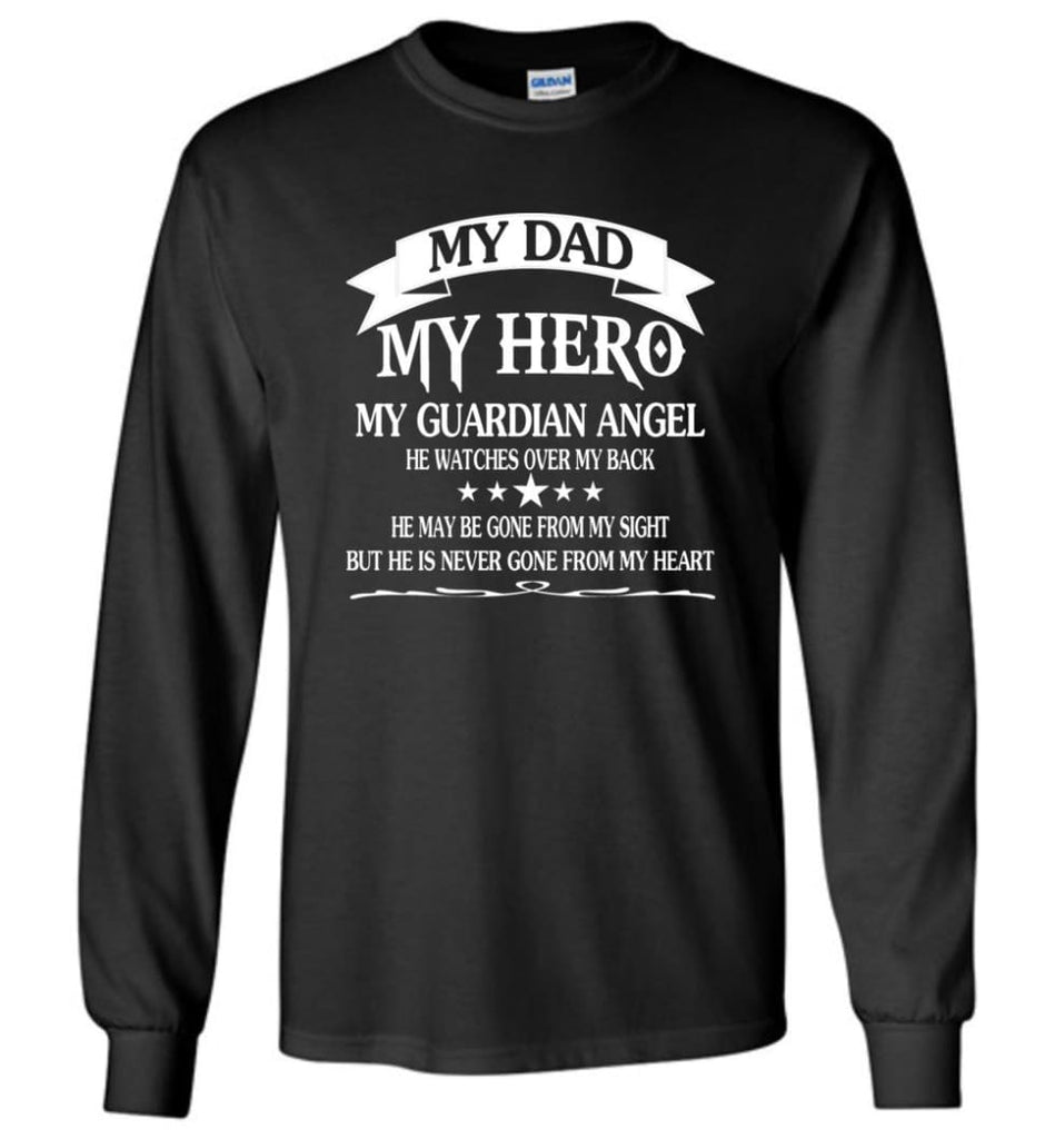 My Dad My Hero My Guadian Angel He Watched Over By Back - Long Sleeve T-Shirt - Black / M