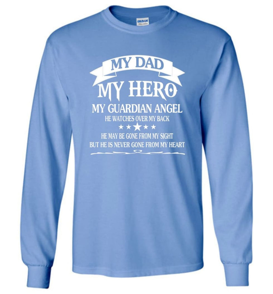 My Dad My Hero My Guadian Angel He Watched Over By Back - Long Sleeve T-Shirt - Carolina Blue / M