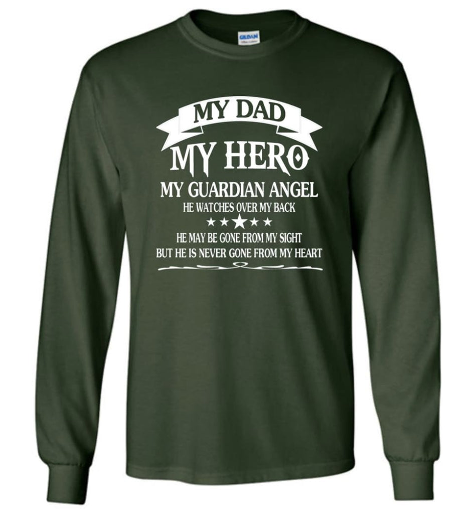 My Dad My Hero My Guadian Angel He Watched Over By Back - Long Sleeve T-Shirt - Forest Green / M