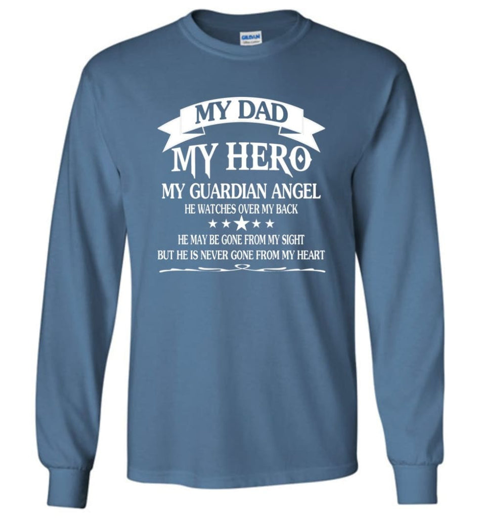 My Dad My Hero My Guadian Angel He Watched Over By Back - Long Sleeve T-Shirt - Indigo Blue / M