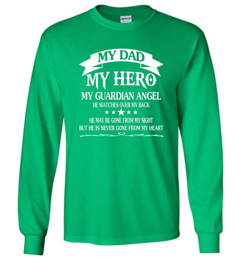 My Dad My Hero My Guadian Angel He Watched Over By Back - Long Sleeve T-Shirt - Irish Green / M