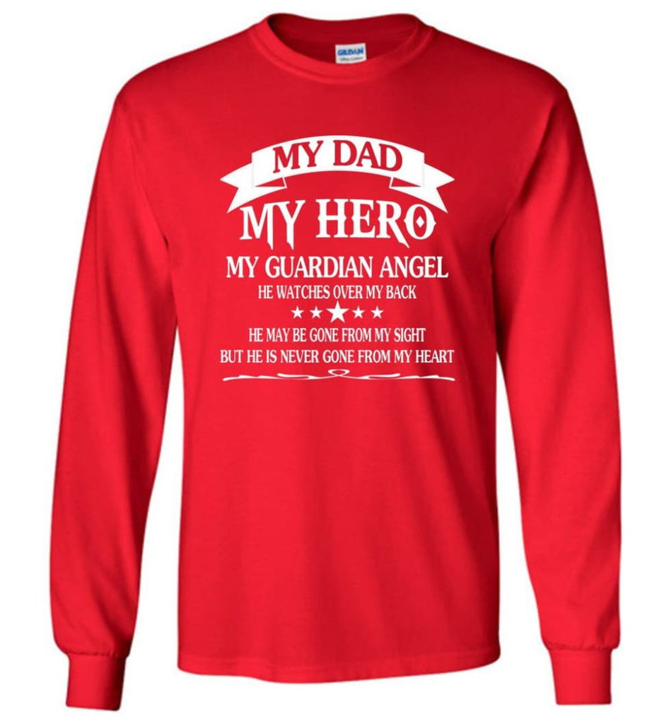 My Dad My Hero My Guadian Angel He Watched Over By Back - Long Sleeve T-Shirt - Red / M