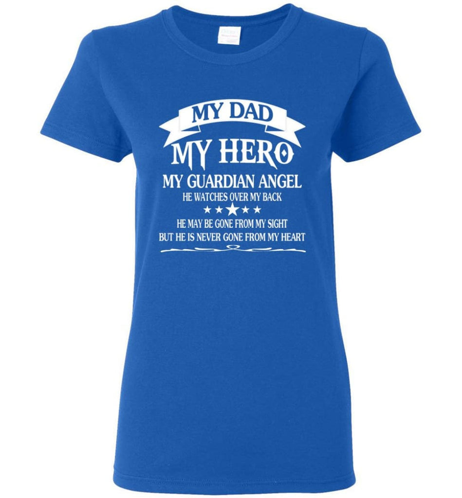 My Dad My Hero My Guadian Angel He Watched Over By Back Women Tee - Royal / M