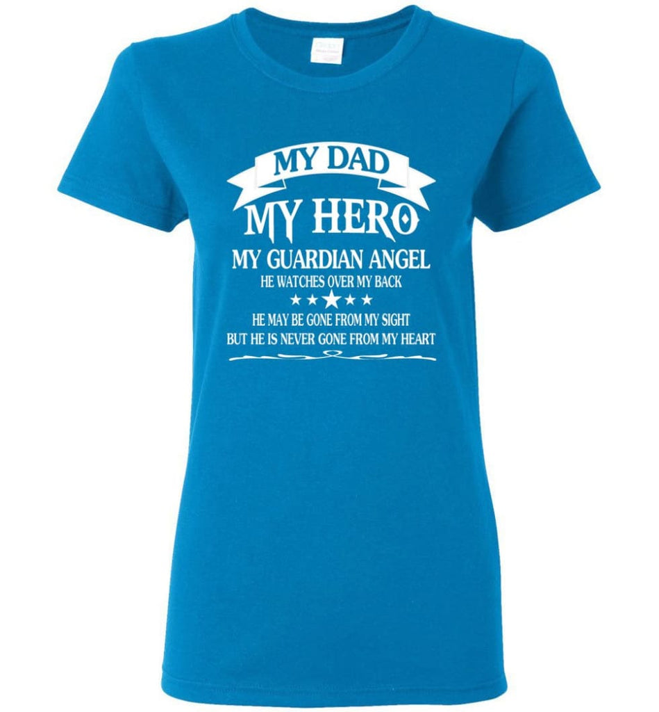 My Dad My Hero My Guadian Angel He Watched Over By Back Women Tee - Sapphire / M