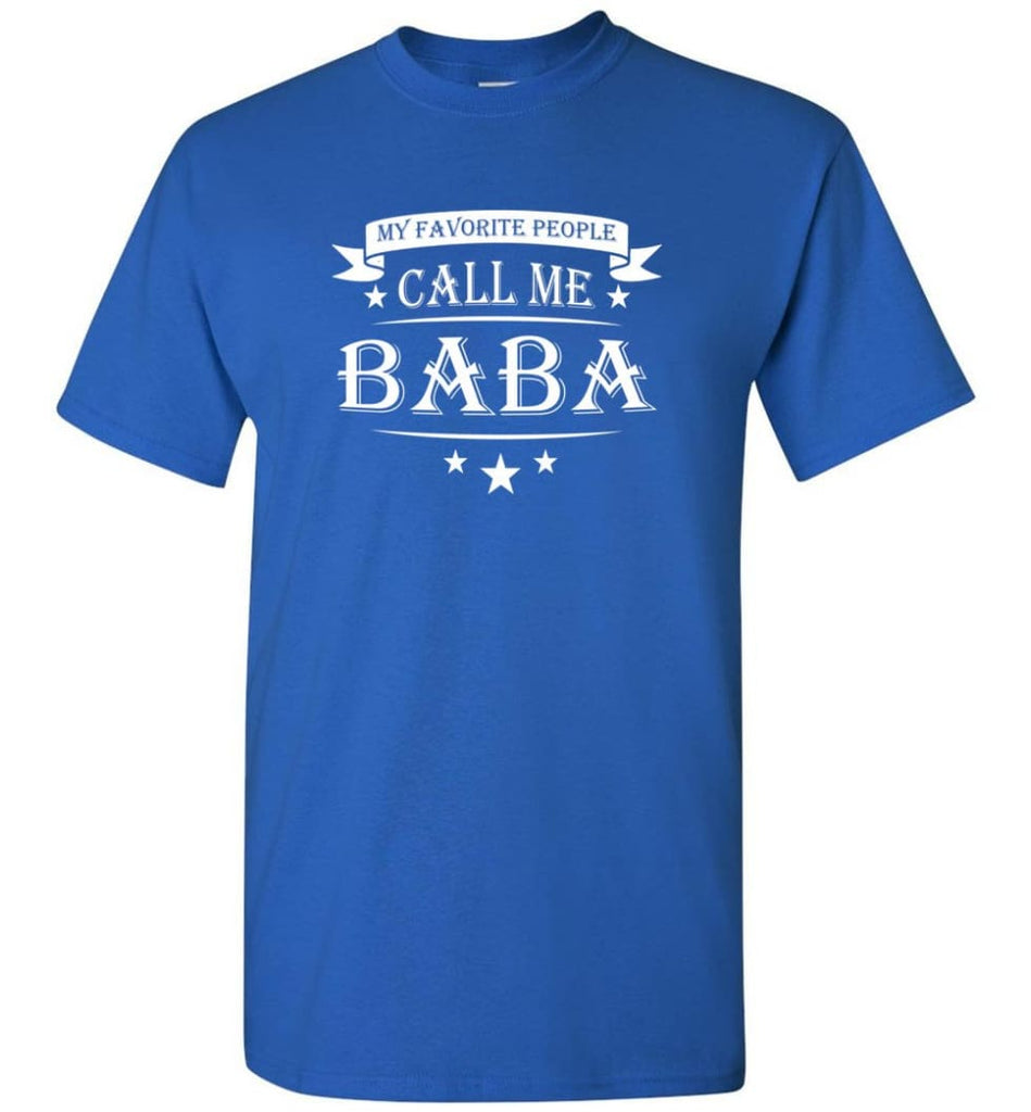 My Favorite People Call Me Baba Grandpa Papa Grandfather Gift T-Shirt - Royal / S
