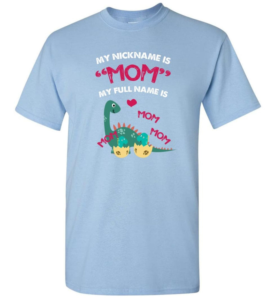 My nickname is Mom but my full name is mom mom mom Dinosaur - T-Shirt - Light Blue / S - T-Shirt