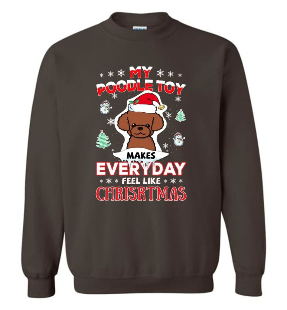 My Poodle Toy Makes Everyday Feel Like Christmas Sweatshirt Hoodie Gift Sweatshirt - Dark Chocolate / M
