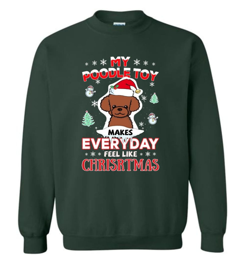 My Poodle Toy Makes Everyday Feel Like Christmas Sweatshirt Hoodie Gift Sweatshirt - Forest Green / M