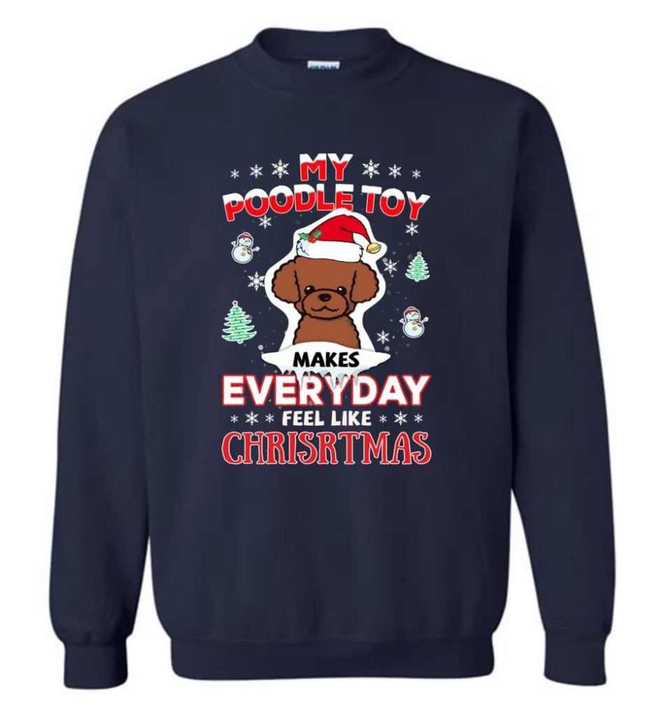 My Poodle Toy Makes Everyday Feel Like Christmas Sweatshirt Hoodie Gift Sweatshirt - Navy / M