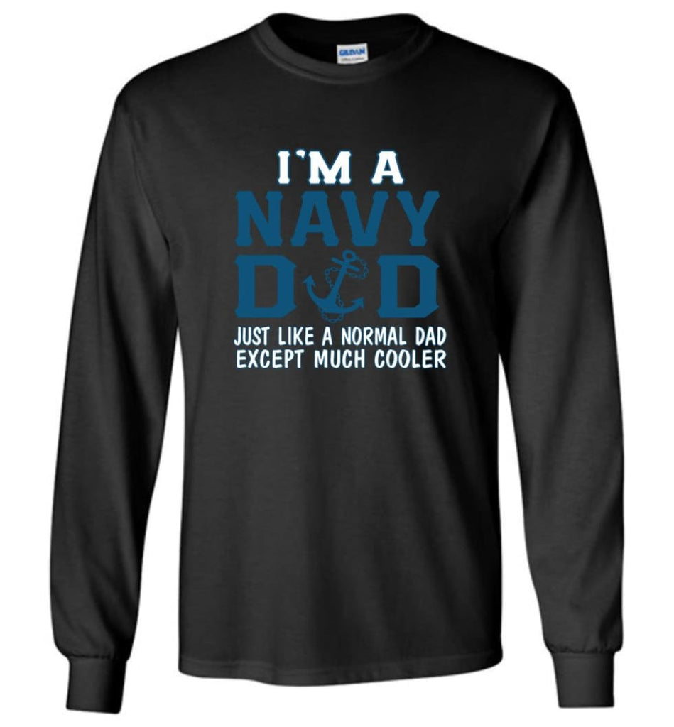 Navy Dad Shirt Just Like A Normal Dad Except Much Cooler - Long Sleeve T-Shirt - Black / M