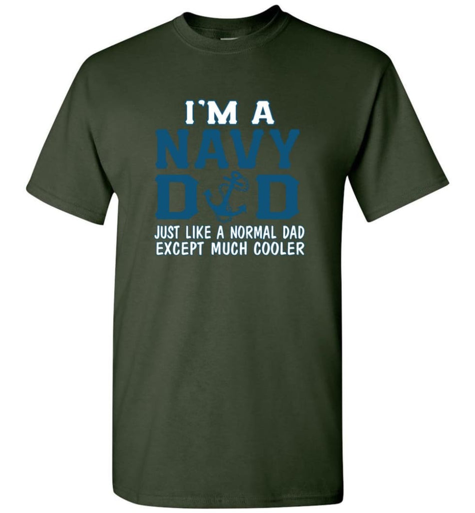 Navy Dad Shirt Just Like A Normal Dad Except Much Cooler - Short Sleeve T-Shirt - Forest Green / S