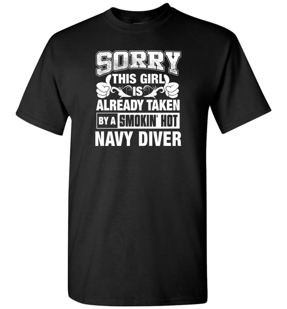 Navy Diver Shirt Sorry This Girl Is Taken By A Smokin Hot T-Shirt - Black / S