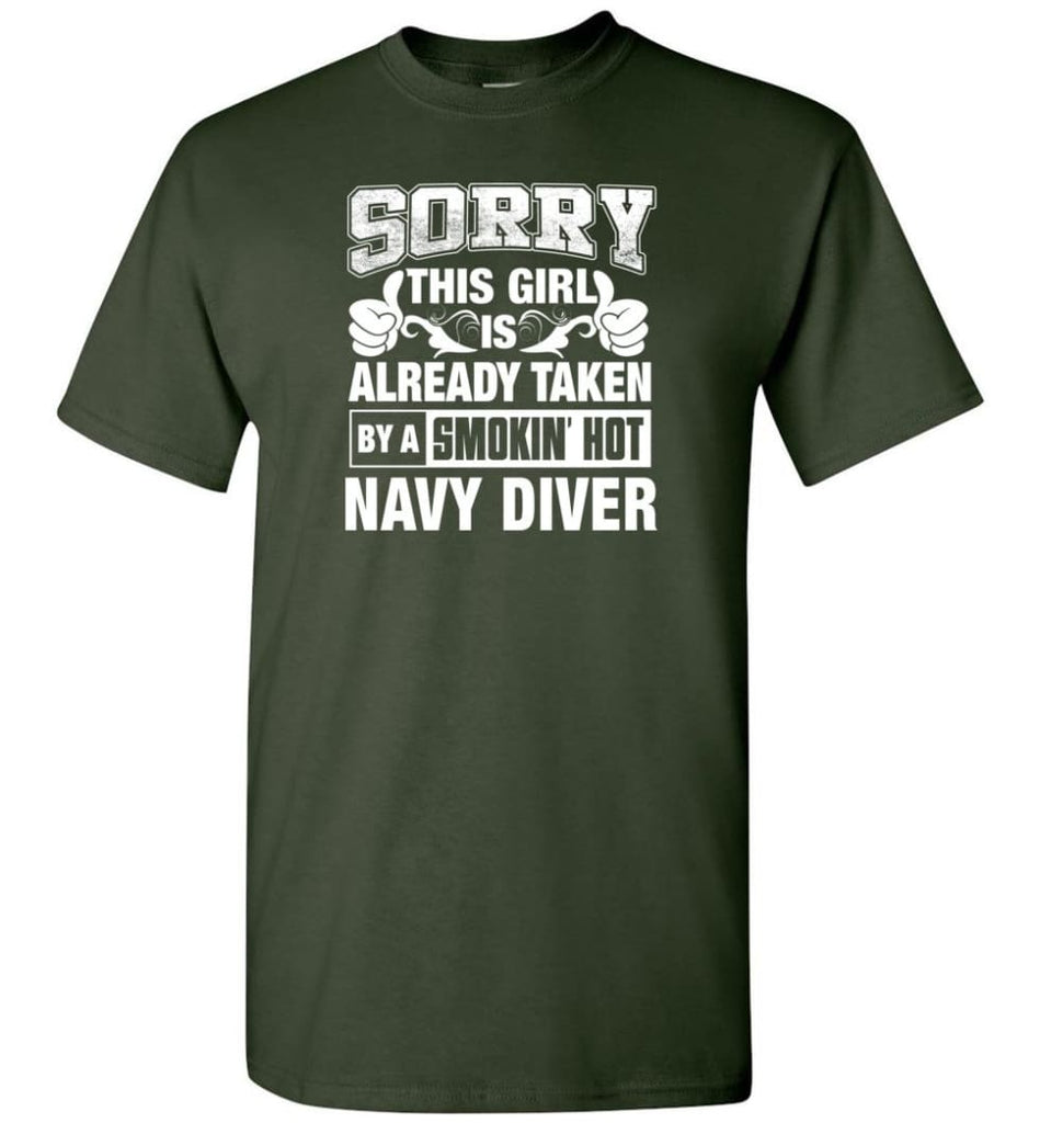 Navy Diver Shirt Sorry This Girl Is Taken By A Smokin Hot T-Shirt - Forest Green / S