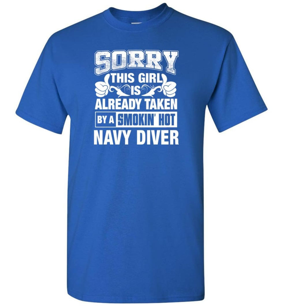 Navy Diver Shirt Sorry This Girl Is Taken By A Smokin Hot T-Shirt - Royal / S