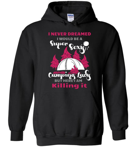 Never Dreamed I Would Be A Sexy Camping Lady - Hoodie - Black / M