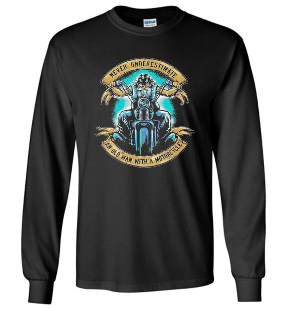 Never Underestimate an Old Man with a Motorcycle Old Man Biker - Long Sleeve T-Shirt - Black / M