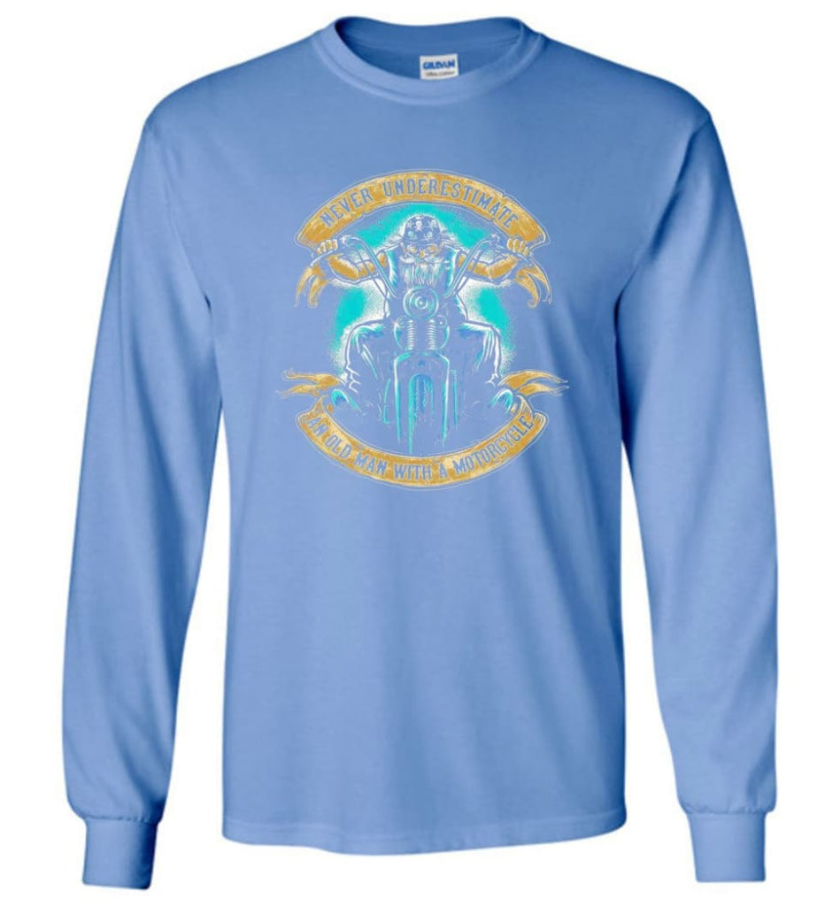Never Underestimate an Old Man with a Motorcycle Old Man Biker - Long Sleeve T-Shirt - Carolina Blue / M