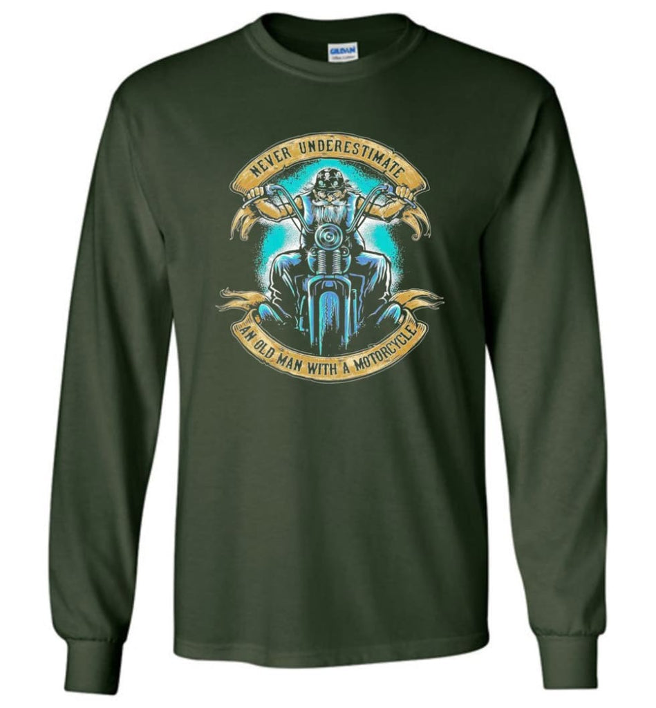 Never Underestimate an Old Man with a Motorcycle Old Man Biker - Long Sleeve T-Shirt - Forest Green / M