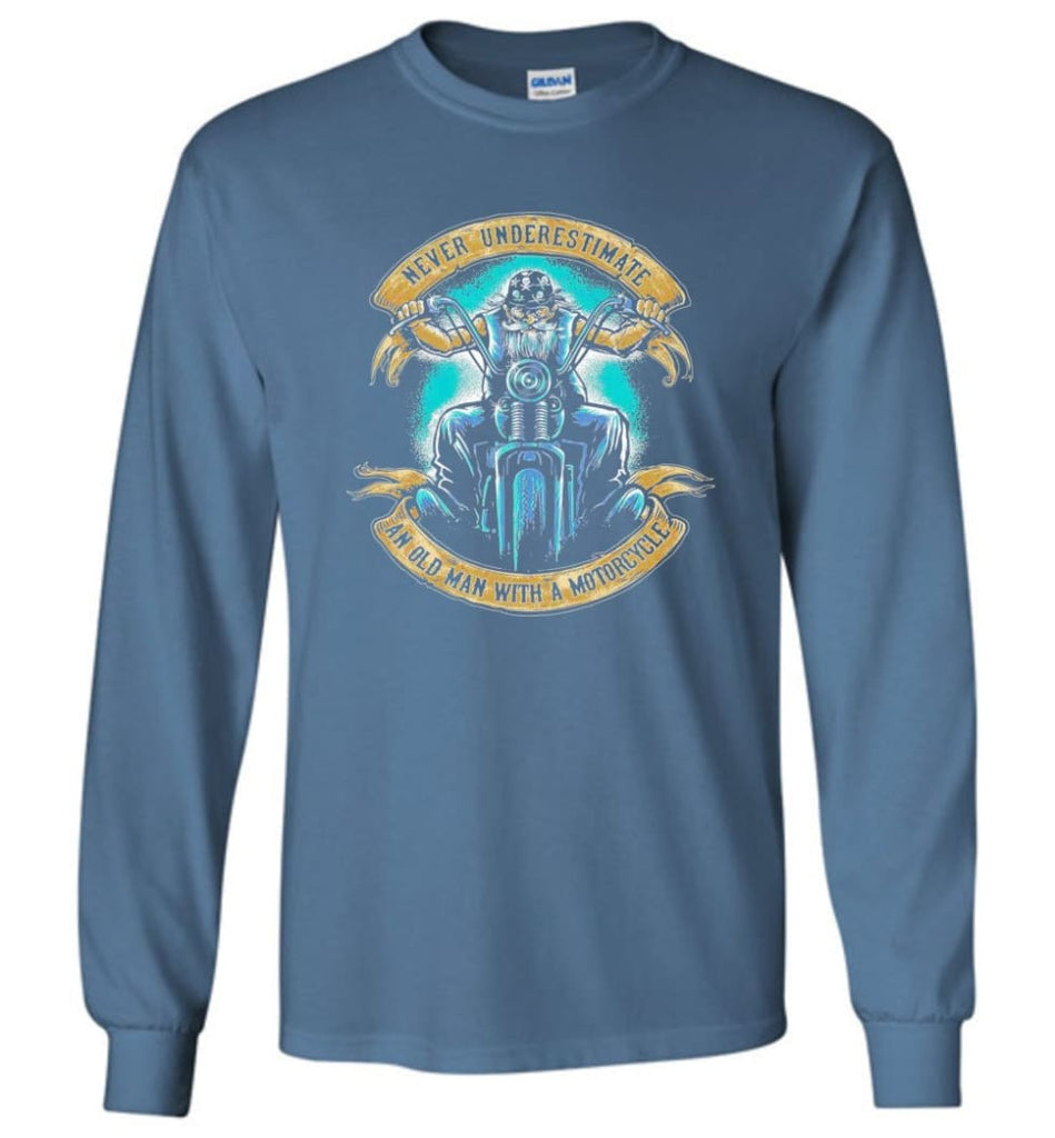 Never Underestimate an Old Man with a Motorcycle Old Man Biker - Long Sleeve T-Shirt - Indigo Blue / M