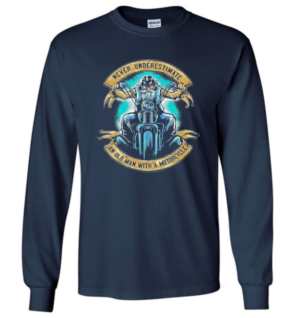 Never Underestimate an Old Man with a Motorcycle Old Man Biker - Long Sleeve T-Shirt - Navy / M