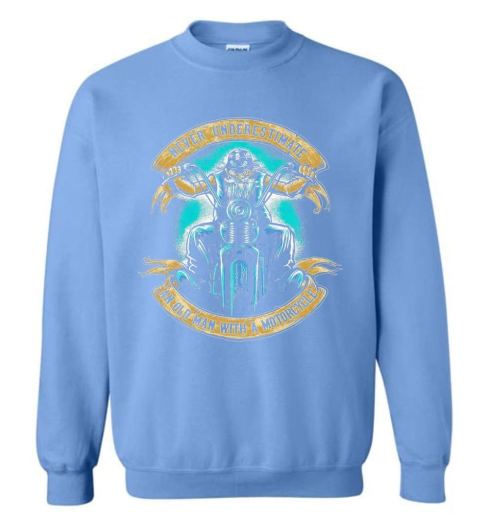 Never Underestimate An Old Man With A Motorcycle Old Man Biker Sweatshirt - Carolina Blue / M