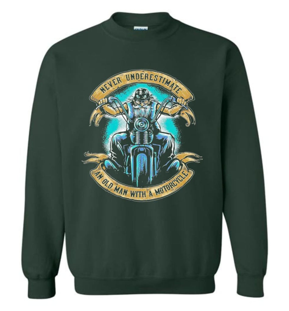 Never Underestimate An Old Man With A Motorcycle Old Man Biker Sweatshirt - Forest Green / M