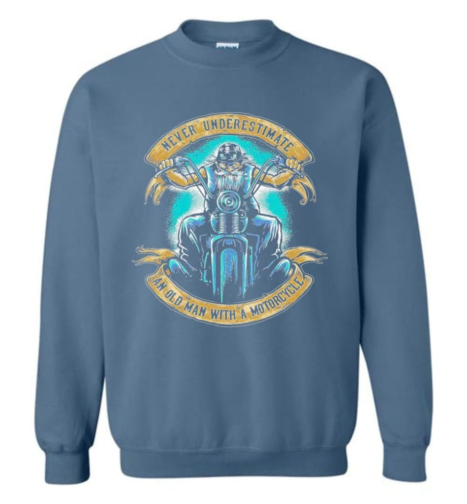 Never Underestimate An Old Man With A Motorcycle Old Man Biker Sweatshirt - Indigo Blue / M