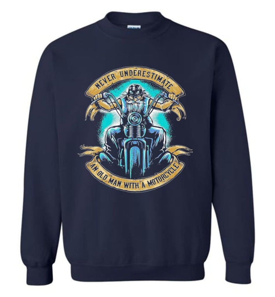 Never Underestimate An Old Man With A Motorcycle Old Man Biker Sweatshirt - Navy / M