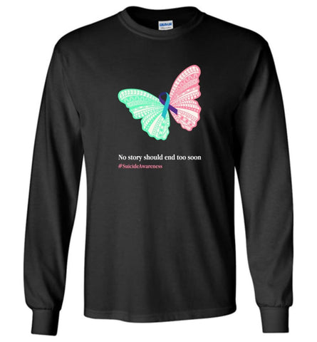 No story should end too soon suicide awareness - Long Sleeve - Black / M - Long Sleeve