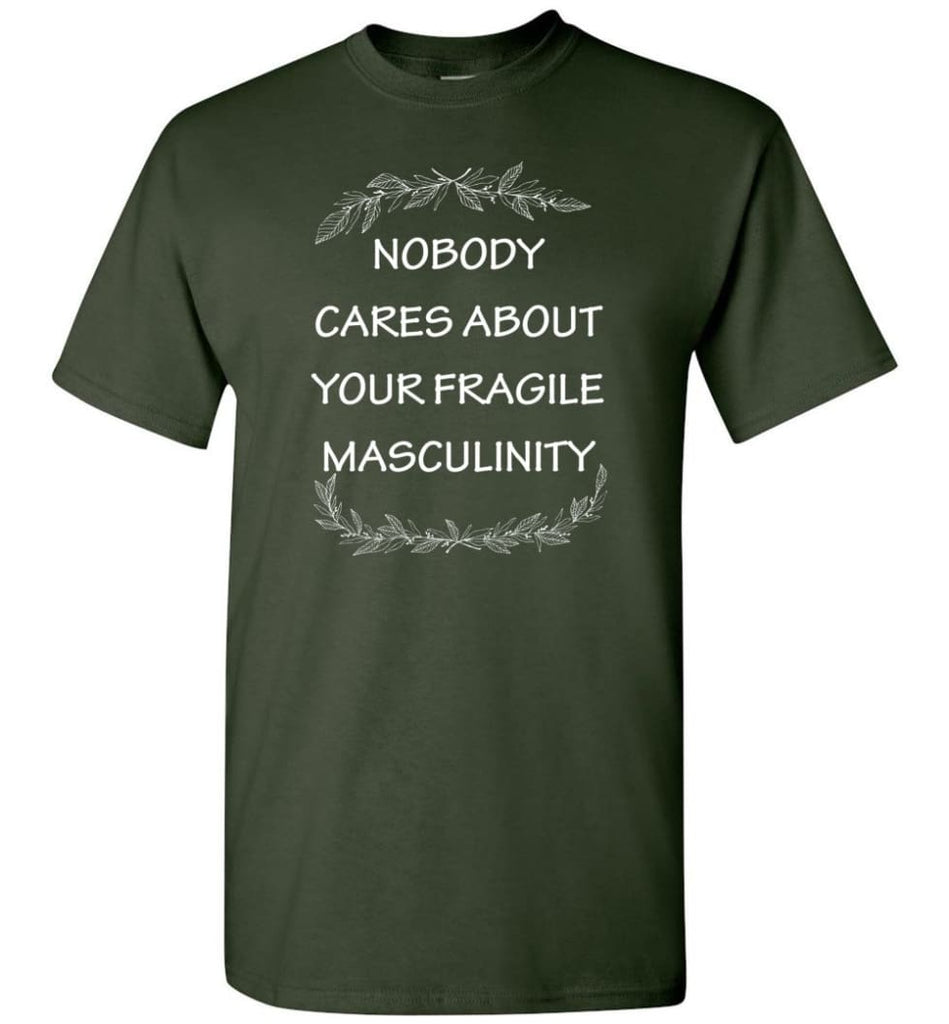 Nobody Cares About Your Fragile Masculinity T-Shirt - Forest Green / S