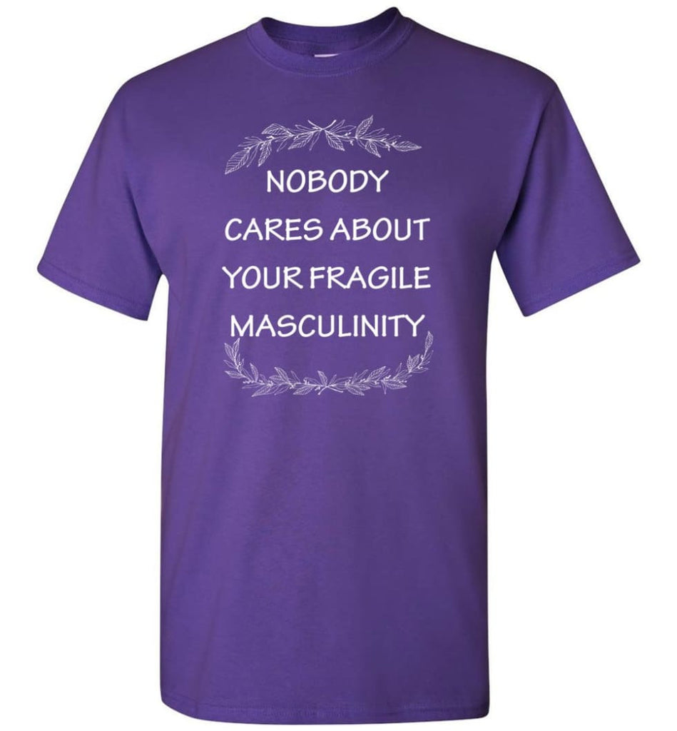 Nobody Cares About Your Fragile Masculinity T-Shirt - Purple / S