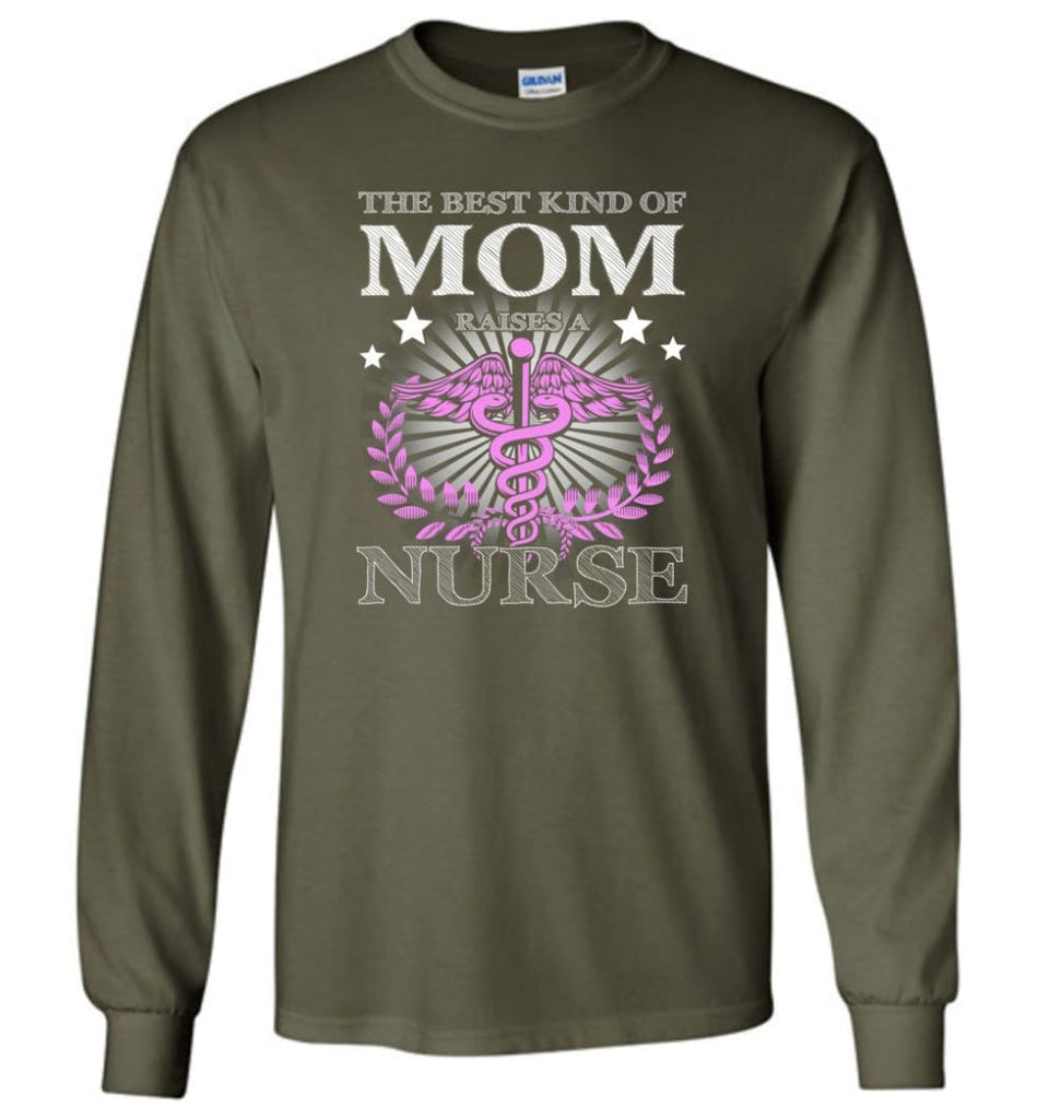 Nurse Mom The Best Kind of Mom Raises A Nurse Shirt Gift Tee Nurse Mother - Long Sleeve T-Shirt - Military Green / M