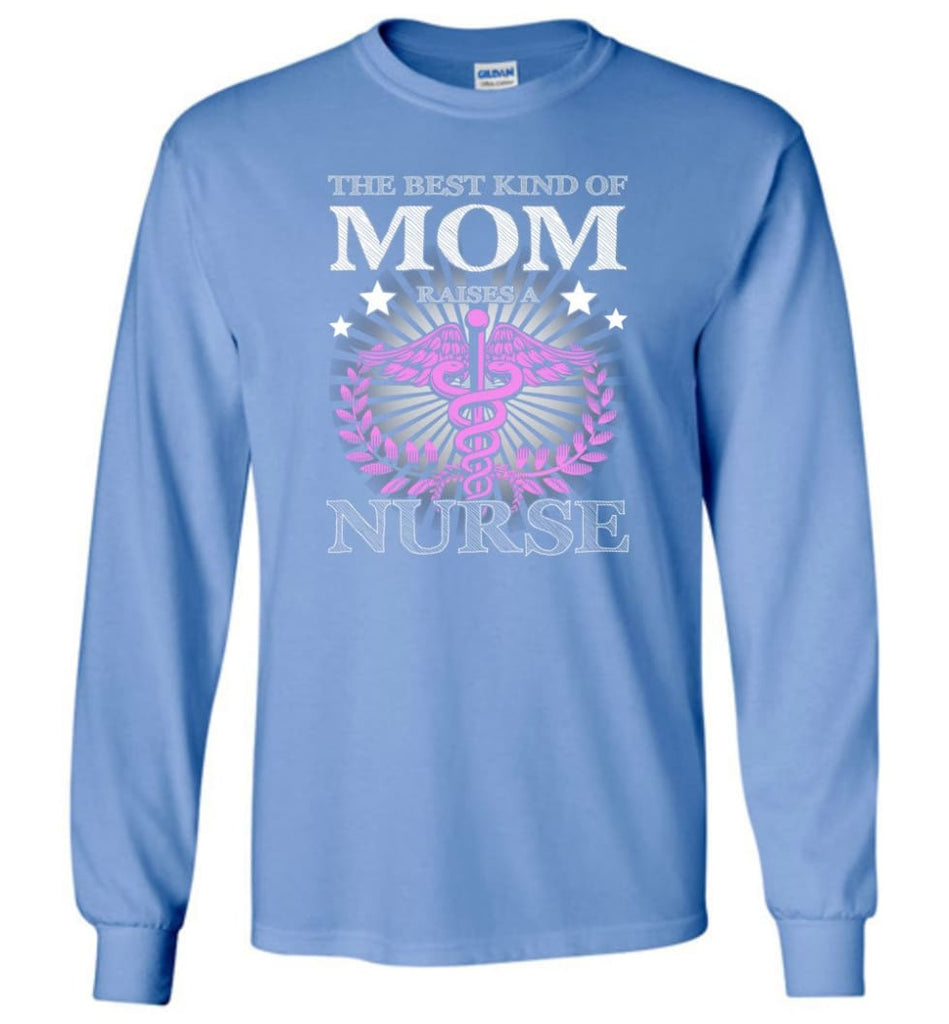 Nurse Mom The Best Kind of Mom Raises A Nurse Shirt Gift Tee Nurse Mother - Long Sleeve T-Shirt - Carolina Blue / M