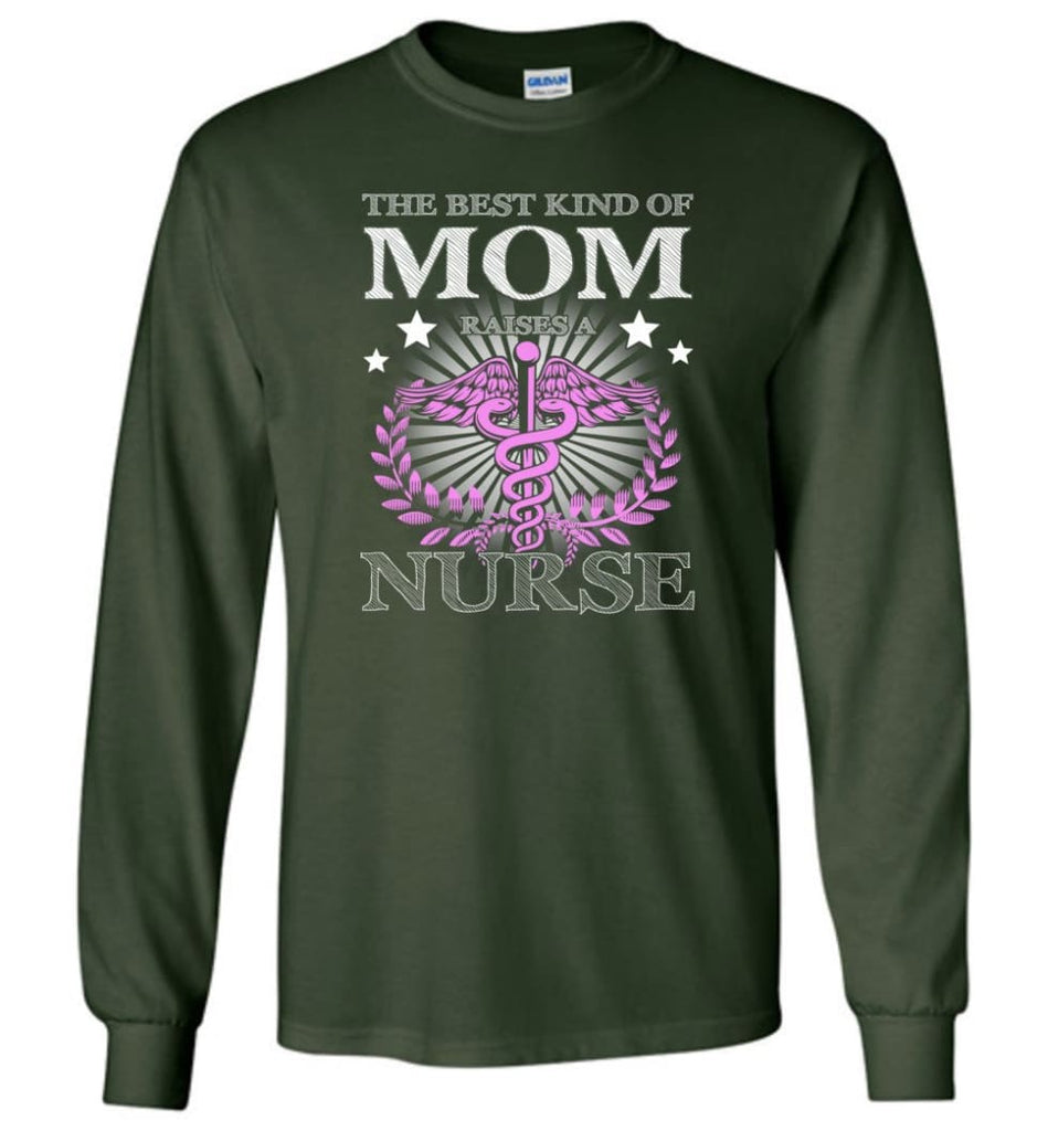 Nurse Mom The Best Kind of Mom Raises A Nurse Shirt Gift Tee Nurse Mother - Long Sleeve T-Shirt - Forest Green / M