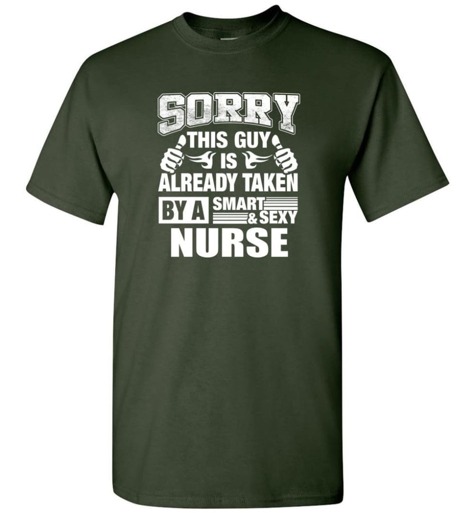 NURSE Shirt Sorry This Guy Is Already Taken By A Smart Sexy Wife Lover Girlfriend - Short Sleeve T-Shirt - Forest Green